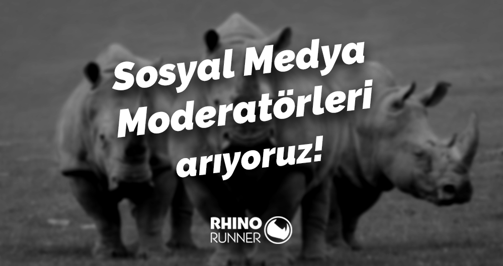 Rhino Runner, Sosyal Medya Moderatörleri arıyor!